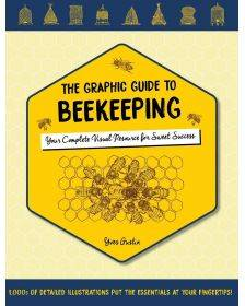 The Graphic Guide to Beekeeping: Your Complete Visual Resource for Sweet Success, Yves Gustin